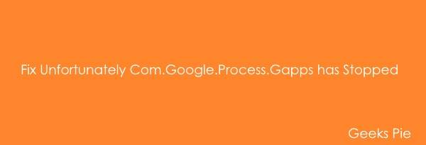 Unfortunately Com.Google.Process.Gapps has Stopped