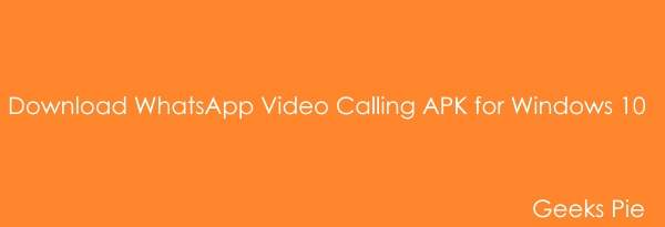 WhatsApp Video Calling APK Windows 10