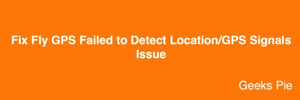 Fix Fly GPS Failed to Detect Location
