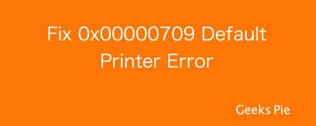 Guide to Fix 0x00000709 Default Printer Error in Windows
