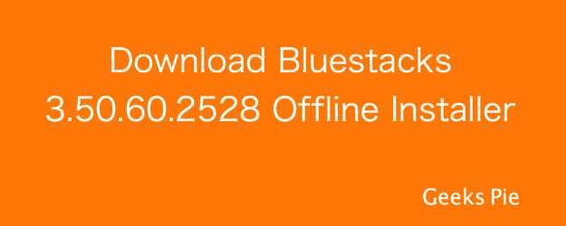 Download Bluestacks 3.50.60.2528 Offline Installer