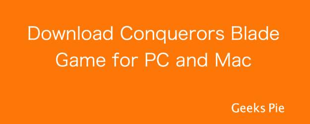 Download Conquerors Blade Game for PC and Mac