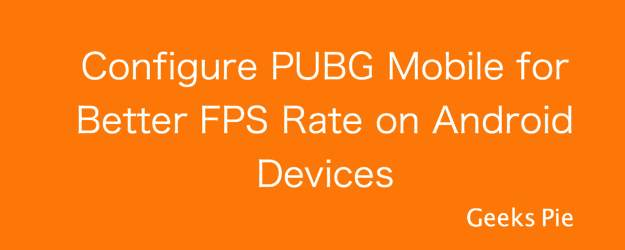Configure PUBG Mobile for Better FPS Rate on Android Devices