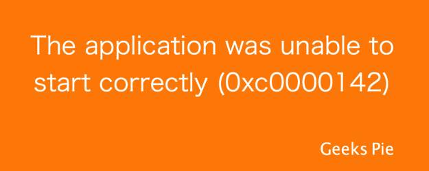 Fix application was unable to start correctly (0xc0000142)