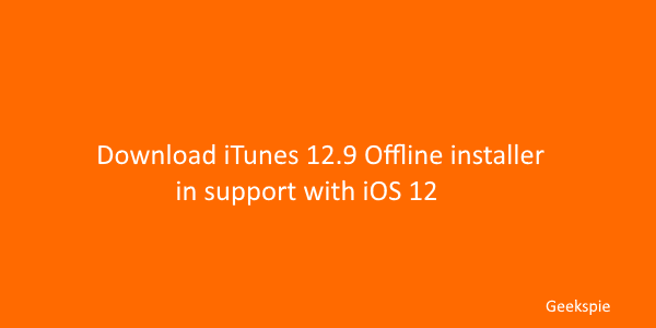 Download iTunes 12.9 offline installer in support with iOS 12