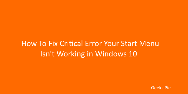 Guide To Fix Critical Error your start menu isn't working in windows 10