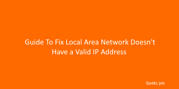 Guide To Fix Local Area Network Doesn't have a valid ip address