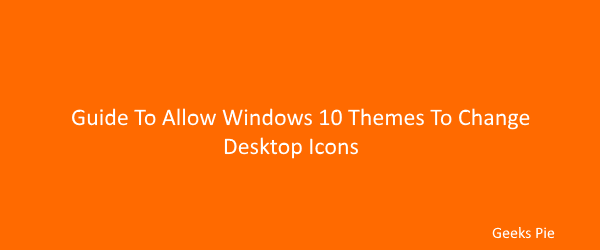 Guide to allow windows 10 themes to change desktop icons