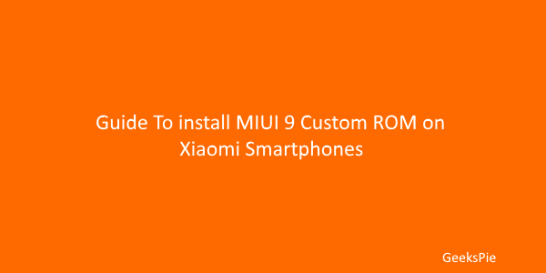 Guide to install MIUI 9 Custom ROM on Xiaomi smartphones