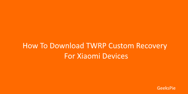 How To Download and install TWRP Custom Recovery For Xiaomi Devices