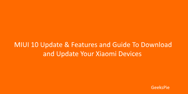 MIUI 10 update & features and guide to download and update your xiaomi devices