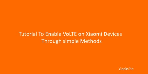 Tutorial To Enable VoLTE on Xiaomi devices through simple methods