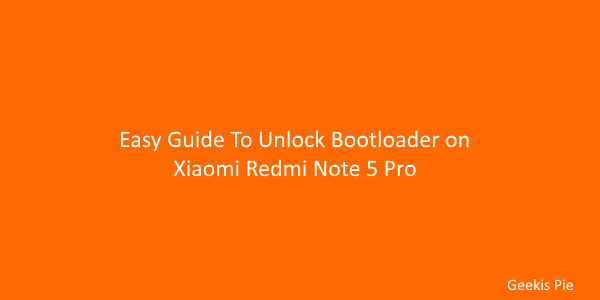 Easy Guide To Unlock Bootloader on Xiaomi redmi note 5 Pro