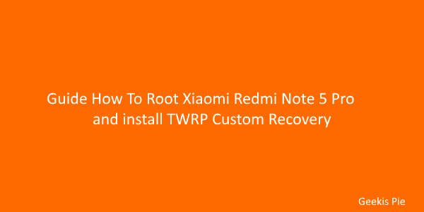 Guide How To Root xiaomi Redmi Note 5 Pro and install TWRP recovery