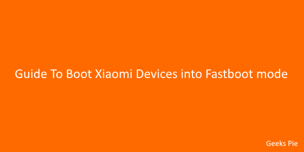 Guide To Boot Xiaomi Devices into Fastboot mode