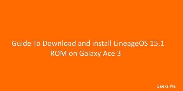Guide To Download and install LineageOS 15.1 ROM for Galaxy Ace 3