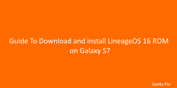 Guide To Download and install LineageOS 16 ROM on Galaxy S7