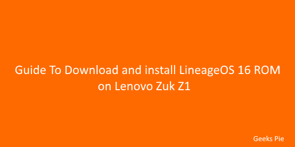 Guide To Download and install LineageOS 16 ROM on Lenovo Zuk Z1