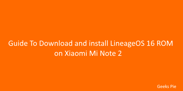 Guide To Download and install LineageOS 16 ROM on Xiaomi Mi Note 2