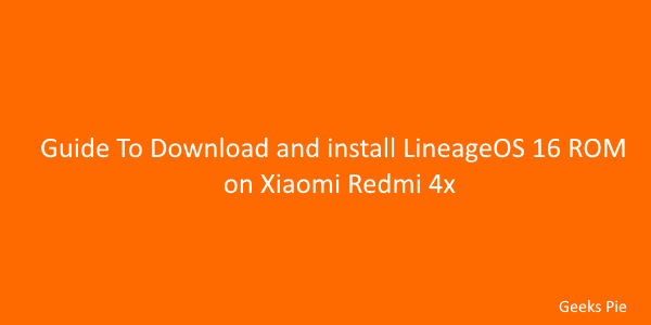 Guide To Download and install LineageOS 16 ROM on Xiaomi Redmi 4x