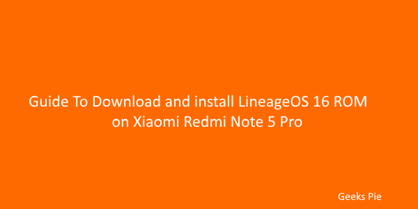 Guide To Download and install LineageOS 16 ROM on Xiaomi Redmi Note 5 Pro