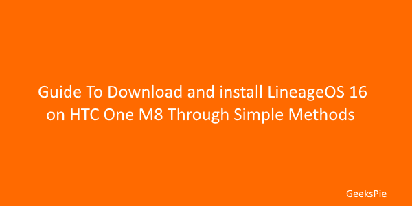 Guide To Download and install LineageOS 16 on HTC One M8