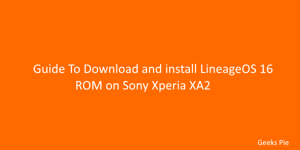 Guide To Download and install LineageOS 16 on Sony Xperia XA2