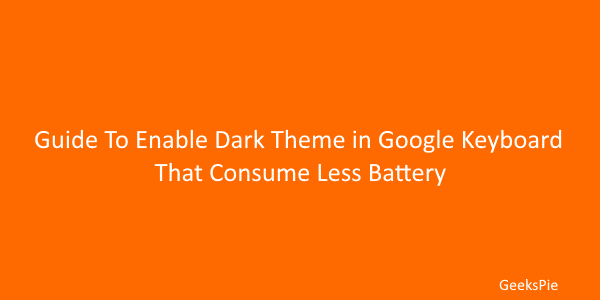 Guide To Enable Dark theme in Google Keyboard that consume less battery