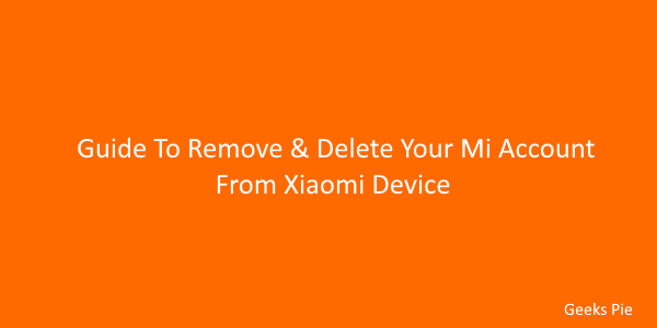 Guide To Remove & Delete Your Mi Account From Xiaomi Device