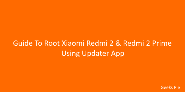 Guide To Root Xiaomi Redmi 2 & Redmi 2 Prime Using Updater App