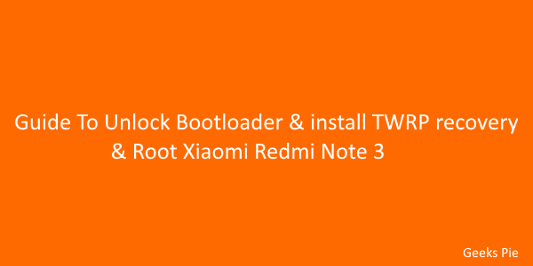 Guide To Unlock Bootloader & install TWRP recovery & Root Xiaomi Redmi Note 3