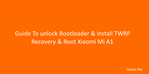Guide To Unlock bootloader & install twrp recovery & Root xiaomi Mi A1