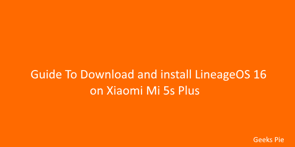 Guide To download and install LineageOS 16 on Xiaomi Mi 5s Plus