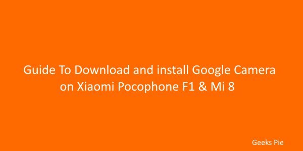 Guide To download and install google camera on xiaomi pocophone f1 & Mi 8