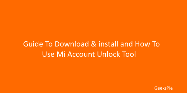 Guide to download & install and how to use Mi account unlock tool