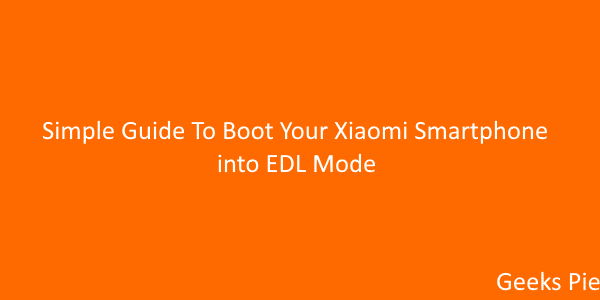 Simple Guide To Boot Your Xiaomi Smartphone into EDL Mode