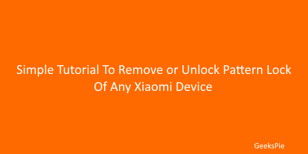 Simple Tutorial To Remove or Unlock Pattern lock of any xiaomi device