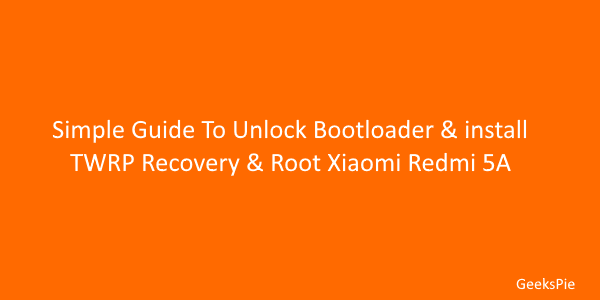 Simple guide to unlock bootloader & install twrp recovery & root Xiaomi Redmi 5A