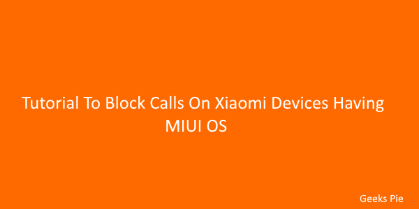 Tutorial To Block Calls On Xiaomi Devices Having MIUI OS