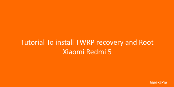 tutorial to install twrp recovery and root xiaomi redmi 5