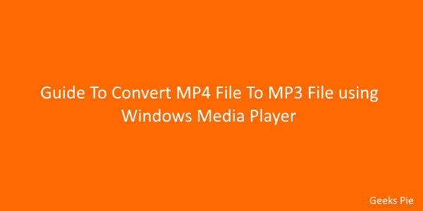 Guide To Convert MP4 File To MP3 File Using Windows Media Player