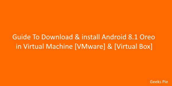 Guide To Download & install Android 8.1 Oreo in Virtual Machine [VMware] & [Virtual Box]