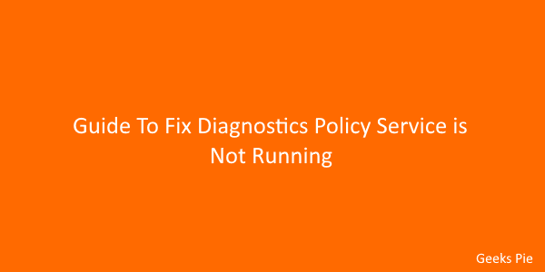 Guide To Fix Diagnostics Policy Service is Not Running
