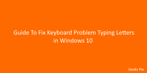 Guide To Fix Keyboard Problem Typing Wrong Letters in Windows 10