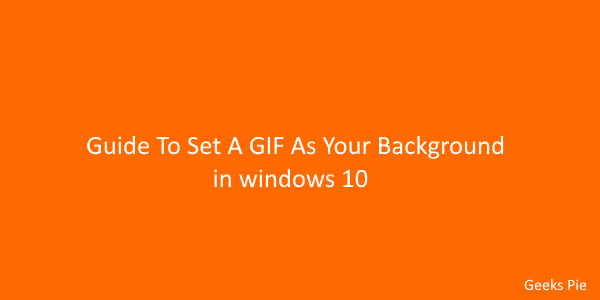 Guide To Set A GIF As Your Background in windows 10