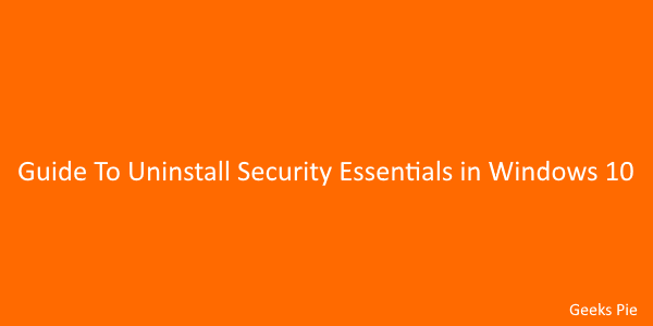 Guide To Uninstall Security Essentials in Windows 10