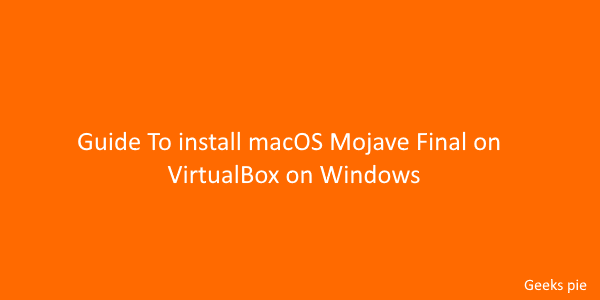 Guide To install macOS Mojave Final on VirtualBox on Windows
