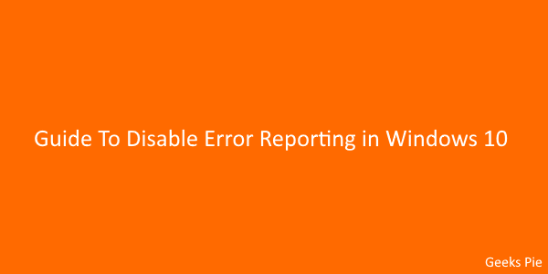 Guide To Disable Error Reporting in Windows 10