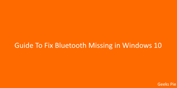 Guide To Fix Bluetooth Missing in Windows 10