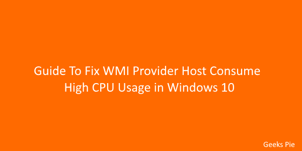 Guide To Fix WMI Provider Host Consume High CPU Usage in Windows 10